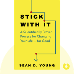 Stick with It: A Scientifically Proven Process for Changing Your Life – for Good by Sean D. Young