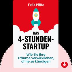 Das 4-Stunden-Startup: Wie Sie Ihre Träume verwirklichen, ohne zu kündigen by Felix Plötz