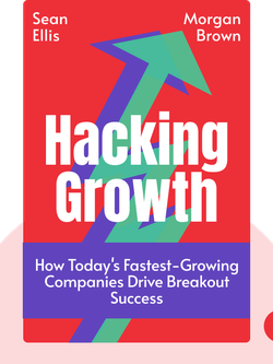 Hacking Growth: How Today's Fastest-Growing Companies Drive Breakout Success by Sean Ellis & Morgan Brown
