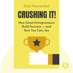 Crushing it!: How Great Entrepreneurs Build Their Business and Influence – and How You Can, too.  by Gary Vaynerchuk
