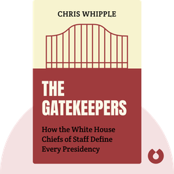 The Gatekeepers: How the White House Chiefs of Staff Define Every Presidency von Chris Whipple