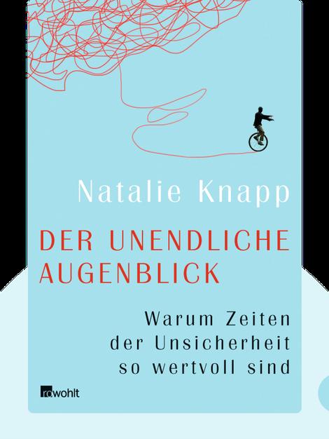 Der unendliche Augenblick: Warum Zeiten der Unsicherheit so wertvoll sind by Natalie Knapp