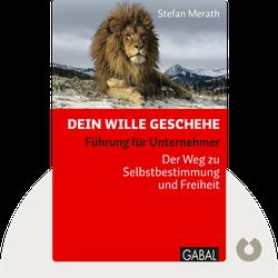 Dein Wille geschehe: Führung für Unternehmer oder Der Weg zu Selbstbestimmung und Freiheit von Stefan Merath