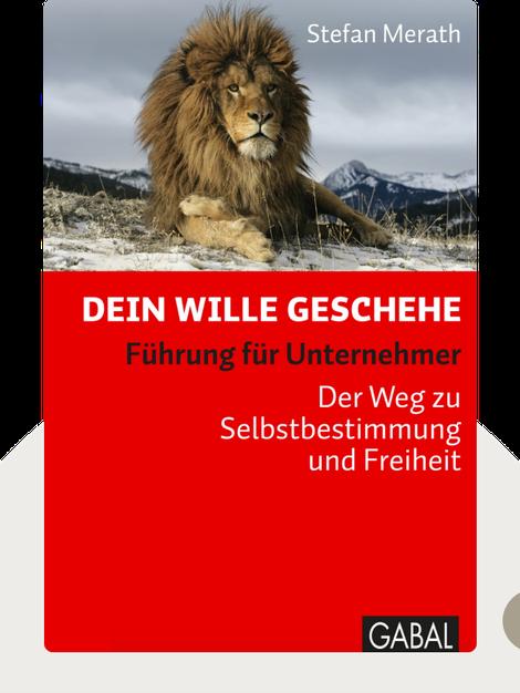 Dein Wille geschehe: Führung für Unternehmer oder Der Weg zu Selbstbestimmung und Freiheit by Stefan Merath