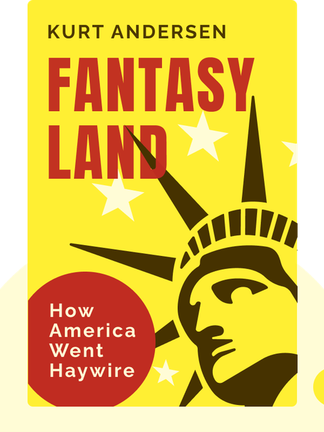 Fantasyland: How America Went Haywire by Kurt Andersen