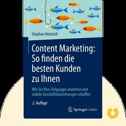 Content Marketing: So finden die besten Kunden zu Ihnen: Wie Sie Ihre Zielgruppe anziehen und stabile Geschäftsbeziehungen schaffen von Stephan Heinrich