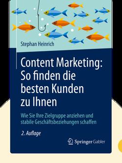 Content Marketing: So finden die besten Kunden zu Ihnen: Wie Sie Ihre Zielgruppe anziehen und stabile Geschäftsbeziehungen schaffen by Stephan Heinrich