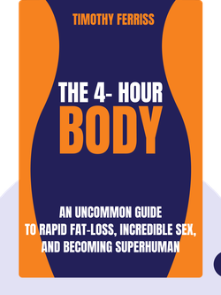 The 4-Hour Body: An uncommon guide to rapid fat-loss, incredible sex and becoming superhuman by  Timothy Ferriss