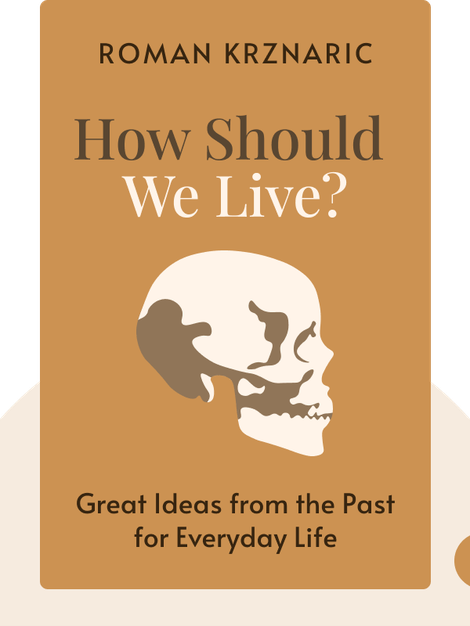How Should We Live?: Great Ideas from the Past for Everyday Life by Roman Krznaric
