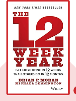 The 12 Week Year: Get More Done in 12 Weeks than Others Do in 12 months von Brian P. Moran and Michael Lennington