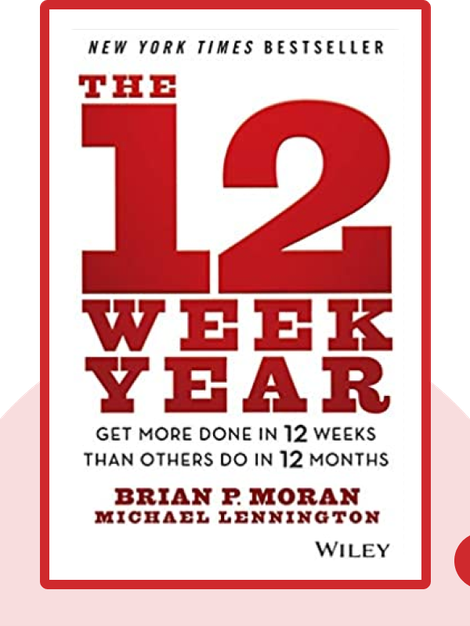 The 12 Week Year: Get More Done in 12 Weeks than Others Do in 12 months by Brian P. Moran and Michael Lennington