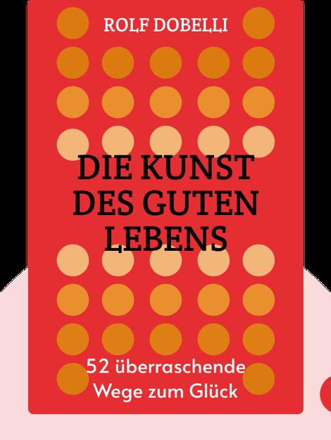 Die Kunst des guten Lebens: 52 überraschende Wege zum Glück by Rolf Dobelli