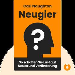 Neugier: So schaffen Sie Lust auf Neues und Veränderung by Carl Naughton