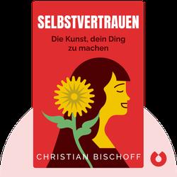 Selbstvertrauen: Die Kunst, dein Ding zu machen by Christian Bischoff
