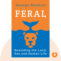 Feral: Rewilding the Land, Sea and Human Life by George Monbiot