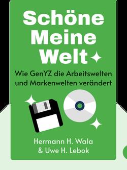 Schöne Meine Welt: Wie GenYZ die Arbeitswelten und Markenwelten verändert by Hermann H. Wala & Uwe H. Lebok