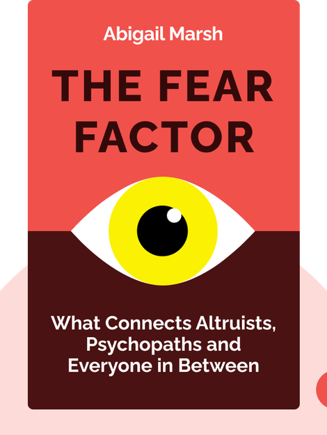 The Fear Factor: How One Emotion Connects Altruists, Psychopaths and Everyone in Between by Abigail Marsh