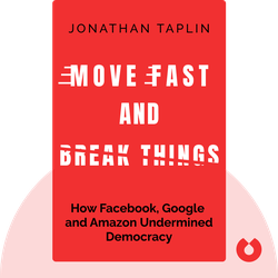 Move Fast and Break Things: How Facebook, Google and Amazon Cornered Culture and Undermined Democracy by Jonathan Taplin