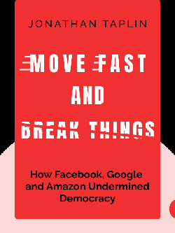 Move Fast and Break Things: How Facebook, Google and Amazon Cornered Culture and Undermined Democracy von Jonathan Taplin
