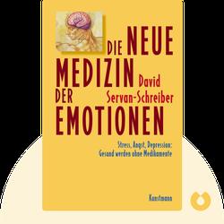 Die neue Medizin der Emotionen: Stress, Angst, Depression: Gesund werden ohne Medikamente by David Servan-Schreiber