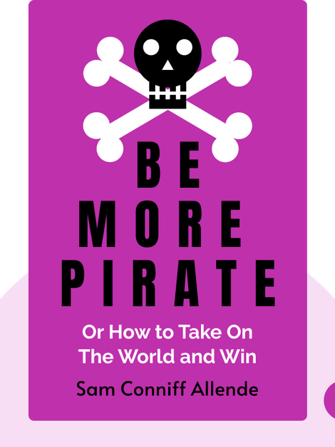 Be More Pirate: Or How to Take On The World and Win by Sam Conniff Allende