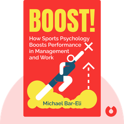Boost!: How the Psychology of Sports Can Enhance your Performance in Management and Work by Michael Bar-Eli
