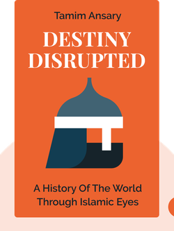 Destiny Disrupted: A History of the World Through Islamic Eyes von Tamim Ansary