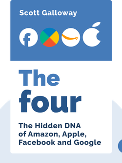 The Four: The Hidden DNA of Amazon, Apple, Facebook and Google by Scott Galloway