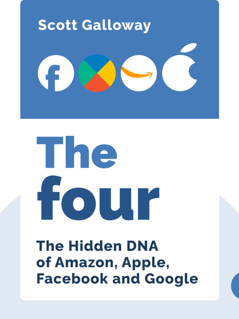 The Four: The Hidden DNA of Amazon, Apple, Facebook and Google von Scott Galloway