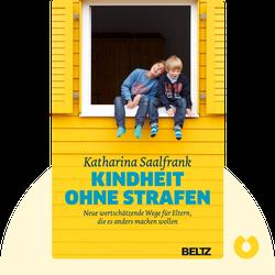 Kindheit ohne Strafen: Neue wertschätzende Wege für Eltern, die es anders machen wollen by Katharina Saalfrank