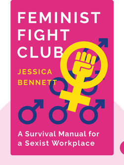 Feminist Fight Club: A Survival Manual for a Sexist Workplace by Jessica Bennett