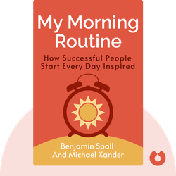 My Morning Routine: How Successful People Start Every Day Inspired by Benjamin Spall and Michael Xander