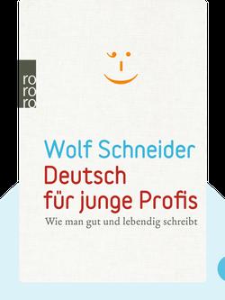 Deutsch für junge Profis: Wie man gut und lebendig schreibt by Wolf Schneider