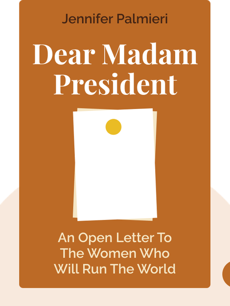 Dear Madam President: An Open Letter to the Women Who Will Run the World by Jennifer Palmieri