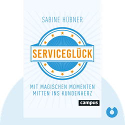 Serviceglück: Mit magischen Momenten mitten ins Kundenherz von Sabine Hübner