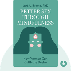 Better Sex Through Mindfulness: How Women Can Cultivate Desire von Lori A. Brotto, PhD