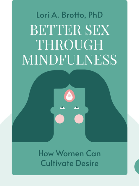 Better Sex Through Mindfulness: How Women Can Cultivate Desire by Lori A. Brotto, PhD
