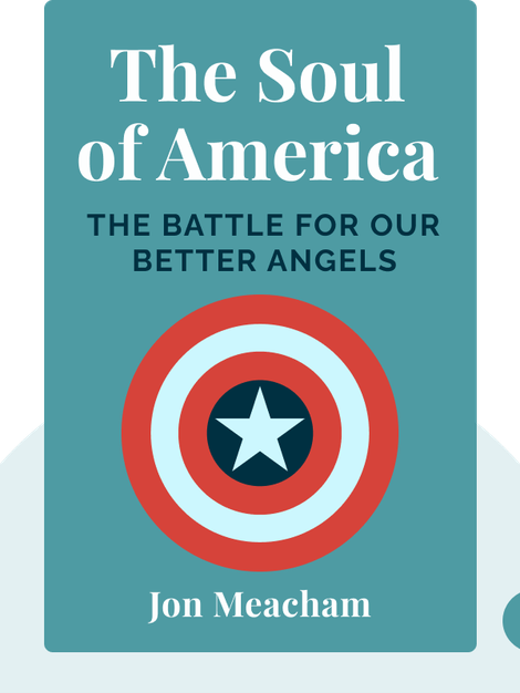 The Soul of America: The Battle for Our Better Angels by Jon Meacham