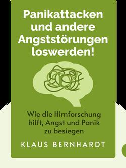 Panikattacken und andere Angststörungen loswerden!: Wie die Hirnforschung hilft, Angst und Panik für immer zu besiegen von Klaus Bernhardt