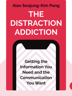 The Distraction Addiction: Getting the Information You Need and the Communication You Want, Without Enraging Your Family, Annoying Your Colleagues and Destroying Your Soul. von Alex Soojung-Kim Pang