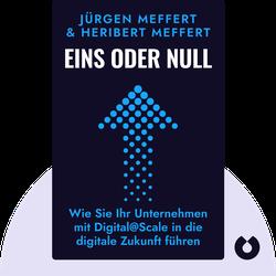 Eins oder Null: Wie Sie Ihr Unternehmen mit Digital@Scale in die digitale Zukunft führen von Jürgen & Heribert Meffert