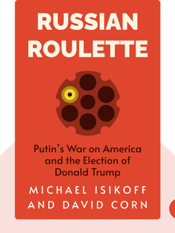 Russian Roulette: The Inside Story of Putin's War on America and the Election of Donald Trump by Michael Isikoff and David Corn