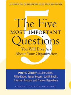 The Five Most Important Questions You Will Ever Ask About Your Organization von Peter F. Drucker