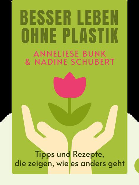 Besser leben ohne Plastik: Tipps und Rezepte, die zeigen, wie es anders geht von Anneliese Bunk & Nadine Schubert