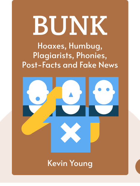 Bunk: The Rise of Hoaxes, Humbug, Plagiarists, Phonies, Post-Facts and Fake News by Kevin Young