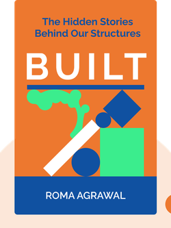 Built: The Hidden Stories Behind Our Structures von Roma Agrawal