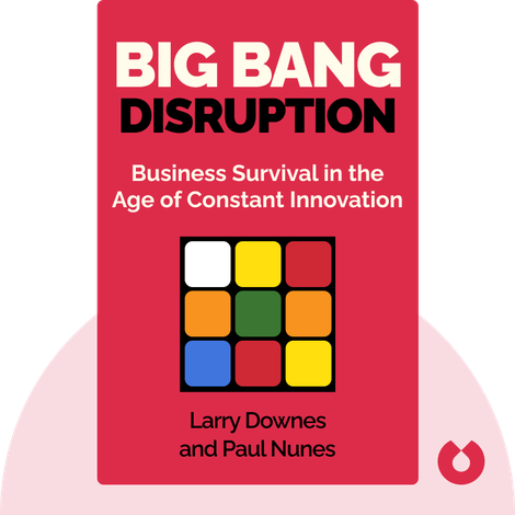 Big Bang Disruption by Larry Downes and Paul Nunes