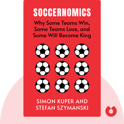 Soccernomics: Why England Loses; Why Germany, Spain, and France Win; and Why One Day Japan, Iraq, and the United States Will Become Kings of the World's Most Popular Sport by Simon Kuper and Stefan Szymanski