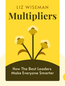 Multipliers: How the Best Leaders Make Everyone Smarter von Liz Wiseman