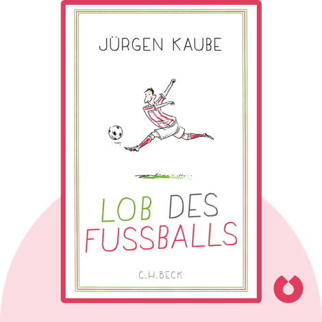 Lob des Fußballs von Jürgen Kaube